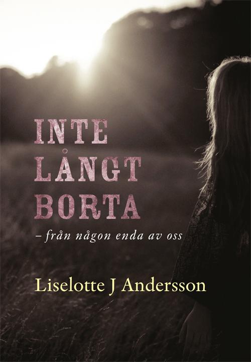 Inte långt borta – från någon enda av oss - Andersson' Liselotte J - Artos & Norma Bokförlag