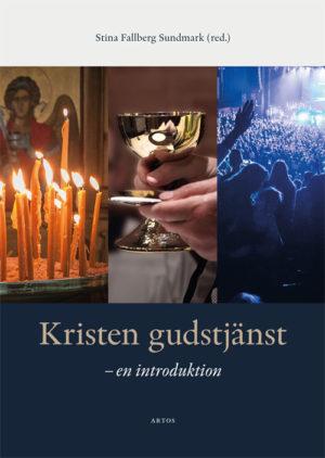 Kristen gudstjänst – en introduktion - Fallberg Sundmark' Stina (red.) - Artos & Norma Bokförlag