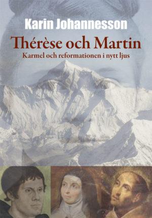 Thérèse och Martin - Karmel och reformationen i nytt ljus - Johannesson' Karin - Artos & Norma Bokförlag