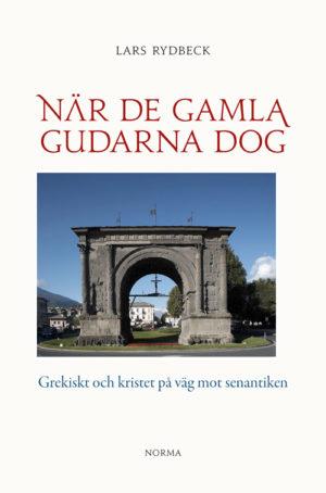 När de gamla gudarna dog - Rydbeck' Lars - Artos & Norma Bokförlag