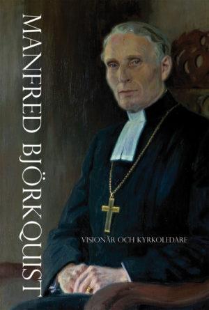 Manfred Björkquist – Visionär och kyrkoledare -  - Artos & Norma Bokförlag