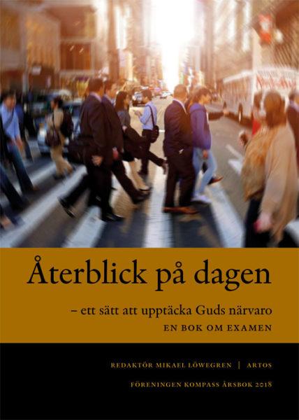 Återblick på dagen – ett sätt att upptäcka Guds närvaro - Löwegren' Mikael (red.) - Artos & Norma Bokförlag