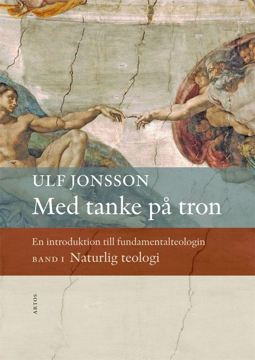 Med tanke på tron - En introduktion till fundamentalteologin Band 1 - Jonsson' Ulf - Artos & Norma Bokförlag
