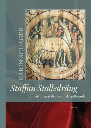 Staffan Stalledräng - En gåtfull gestalt i nordiskt julfirande - Schager' Karin - Artos & Norma Bokförlag
