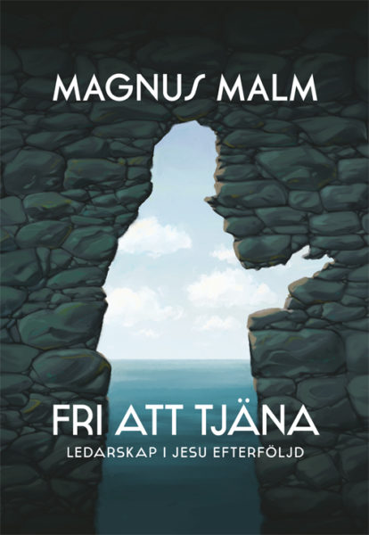 Fri att tjäna - Ledarskap i Jesu efterföljd - Malm' Magnus - Artos & Norma Bokförlag