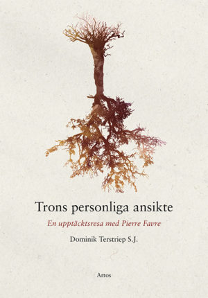 Trons personliga ansikte - En upptäcktsresa med Pierre Favre - Terstriep' Dominik S.J. - Artos & Norma Bokförlag