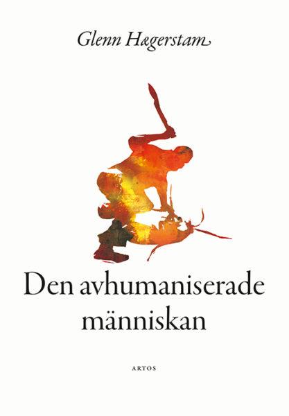 Den avhumaniserade männsikan - Hægerstam' Glenn - Artos & Norma Bokförlag