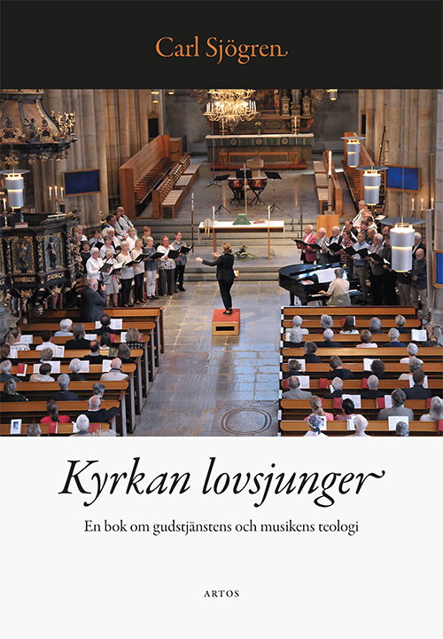 Kyrkan lovsjunger - En bok om gudstjänstens och musikens teologi - Sjögren' Carl - Artos & Norma Bokförlag